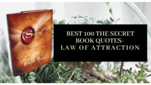 Best 100 The Secret Book Quotes- Law of Attraction