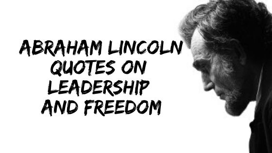 Famous Abraham Lincoln Quotes on Leadership and Freedom