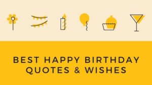 Best Happy Birthday Quotes & Wishes For Loved Ones