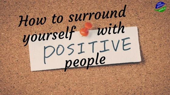 How can you Surround Yourself With Positive People?