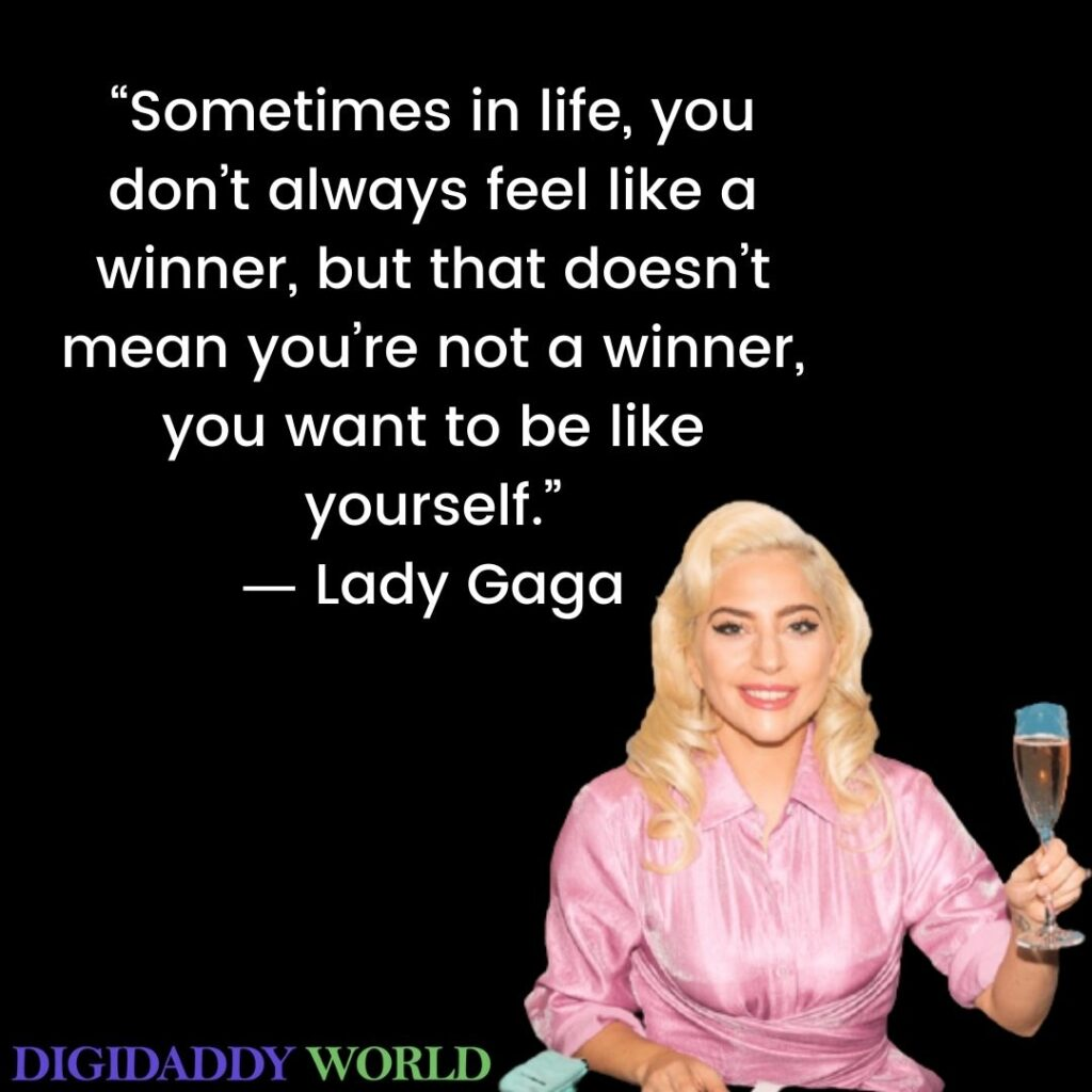 Lady Gaga Famous Be Yourself Quotes