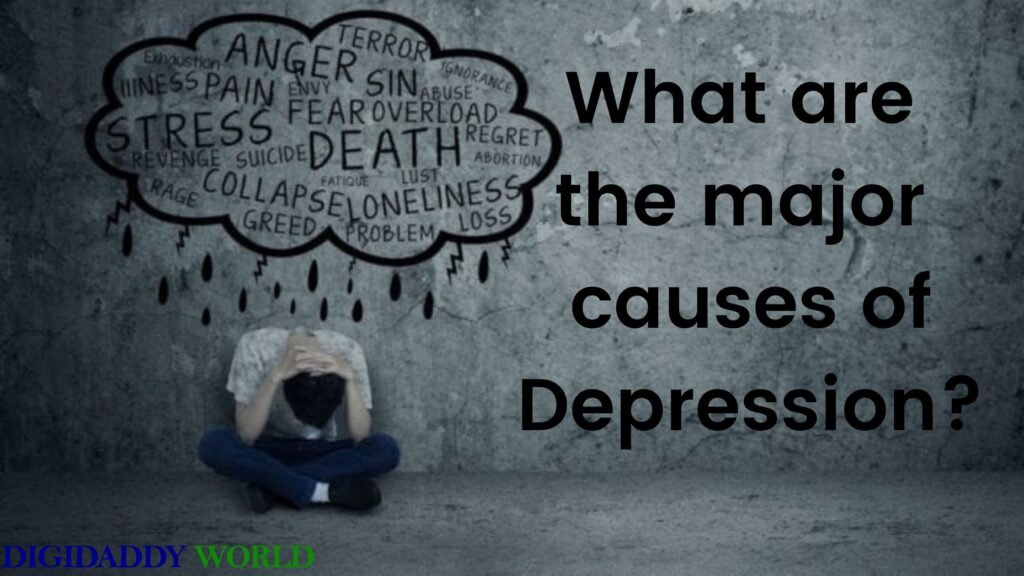 What are the major causes of Depression