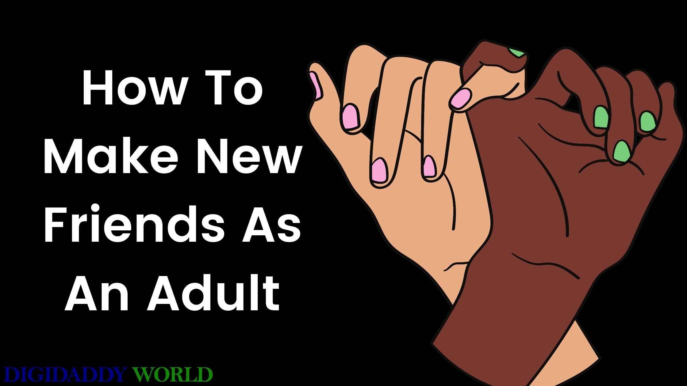 How To Make New Friends As An Adult